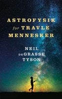 Astrofysik for travle mennesker - Neil deGrasse Tyson