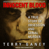 Innocent Blood: A True Story of Obsession and Serial Murder - Terry Ganey