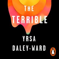 The Terrible - Yrsa Daley-Ward