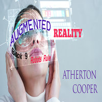 Augmented Reality - Robots Rule - Book 9 - Atherton Cooper