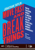 Move fast and break things - Jonathan Taplin