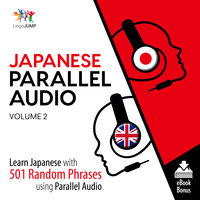 Japanese Parallel Audio - Learn Japanese with 501 Random Phrases using Parallel Audio - Volume 2 - Lingo Jump