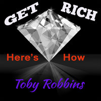 Get Rich - Here's How - Toby Robbins