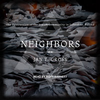 Neighbors: The Destruction of the Jewish Community in Jedwabne, Poland - Jan T. Gross