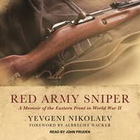 Red Army Sniper: A Memoir of the Eastern Front in World War II - Yevgeni Nikolaev