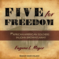 Five for Freedom: The African American Soldiers in John Brown's Army - Eugene L. Meyer