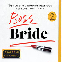 Boss Bride: The Powerful Woman's Playbook for Love and Success - Charreah K. Jackson
