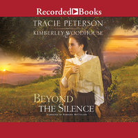 Beyond the Silence - Tracie Peterson,Kimberley Woodhouse