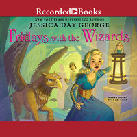 Fridays with the Wizards - Jessica Day George