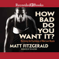 How Bad Do You Want It? - Matt Fitzgerald