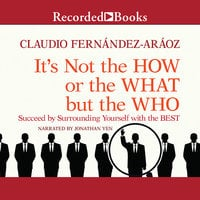 It's Not the How or the What but the Who - Claudio Fernandez-Araoz