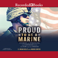 Proud to Be a Marine - C. Brian Kelly, Ingrid Smyer
