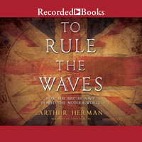 To Rule the Waves - Arthur Herman