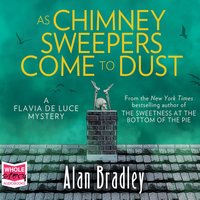 As Chimney Sweepers Come To Dust: Flavia de Luce, Book 7 - Alan Bradley