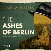 The Ashes of Berlin: Gregor Reinhardt series, Book 3 - Luke McCallin