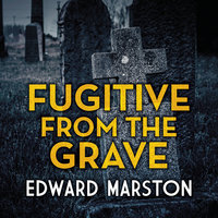 Fugitive from the Grave - Edward Marston