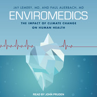 Enviromedics: The Impact of Climate Change on Human Health - Paul Auerbach,Jay Lemery
