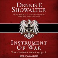 Instrument of War: The German Army 1914–18 - Dennis E. Showalter
