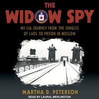 The Widow Spy: My CIA Journey from the Jungles of Laos to Prison in Moscow - Martha D. Peterson