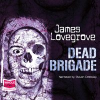 Dead Brigade - James Lovegrove