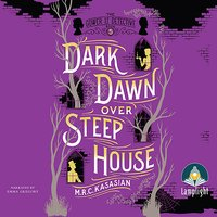 Dark Dawn Over Steep House: Gower Street Detective, Book 5 - M.R.C. Kasasian