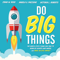 Do Big Things: The Simple Steps Teams Can Take to Mobilize Hearts and Minds, and Make an Epic Impact - Angela V. Paccione, Victoria L. Roberts, Craig W. Ross