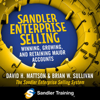 Sandler Enterprise Selling: Winning, Growing, and Retaining Major Accounts - David Mattson,Brian W. Sullivan