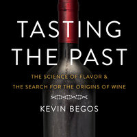 Tasting the Past: The Science of Flavor and the Search for the Origins of Wine - Kevin Begos