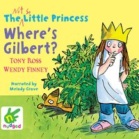 The Not So Little Princess: Where's Gilbert? - Wendy Finney,Tony Ross