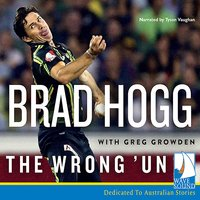 The Wrong 'Un: The Brad Hogg Story - Multiple Authors, Brad Hogg, Greg Growden