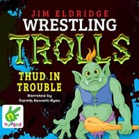 Thud in Trouble: Wrestling Trolls: Match Four - Jim Eldridge