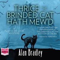 Thrice the Brinded Cat Hath Mew'd: Flavia de Luce, Book 8 - Alan Bradley