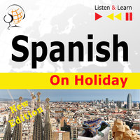 Spanish on Holiday: De vacaciones – New edition (Proficiency level: B1-B2 – Listen & Learn) - Dorota Guzik
