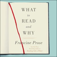 What to Read and Why - Francine Prose
