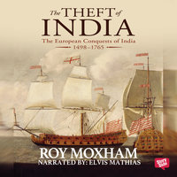 The Theft of India : The European Conquests of India, 1498-1765 - Roy Moxham