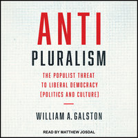 Anti-Pluralism: The Populist Threat to Liberal Democracy (Politics and Culture) - William A. Galston