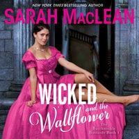 Wicked and the Wallflower: The Bareknuckle Bastards Book I - Sarah MacLean