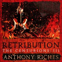 Retribution: The Centurions III - Anthony Riches