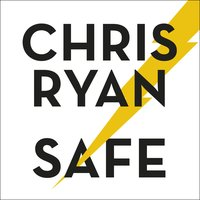 Safe: How to stay safe in a dangerous world - Chris Ryan