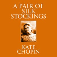 A Pair of Silk Stockings - Kate Chopin