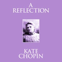 A Reflection - Kate Chopin