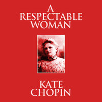 A Respectable Woman: Short Stories - Kate Chopin