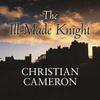 The Ill-Made Knight - Christian Cameron