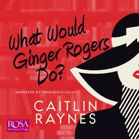 What Would Ginger Rogers Do? - Caitlin Raynes