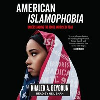 American Islamophobia: Understanding the Roots and Rise of Fear - Khaled A. Beydoun