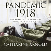 Pandemic 1918 - Catharine Arnold