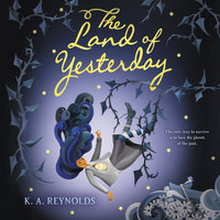 The Land of Yesterday - K. A. Reynolds
