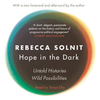 Hope in the Dark - Untold Histories - Rebecca Solnit