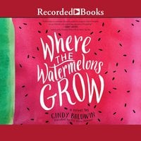 Where the Watermelons Grow - Cindy Baldwin