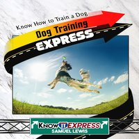 Dog Training Express - KnowIt Express, Samuel Lewis